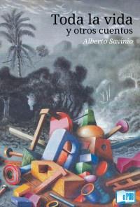 Toda la vida y otros cuentos - Alberto Savinio portada