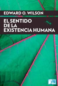 el-sentido-de-la-existencia-humana-edward-osborne-wilson-portada