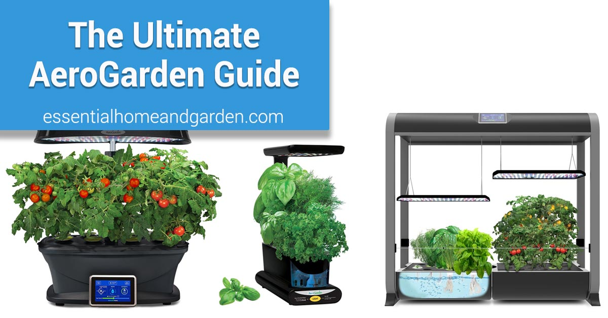 The Ultimate Aerogarden Review and Guide - Essential Home and Garden