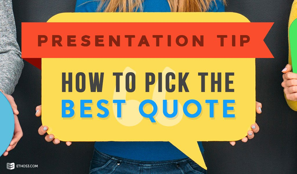 Presentation Tip How To Pick The Best Quote Ethos3 Presentation - quote on presentation