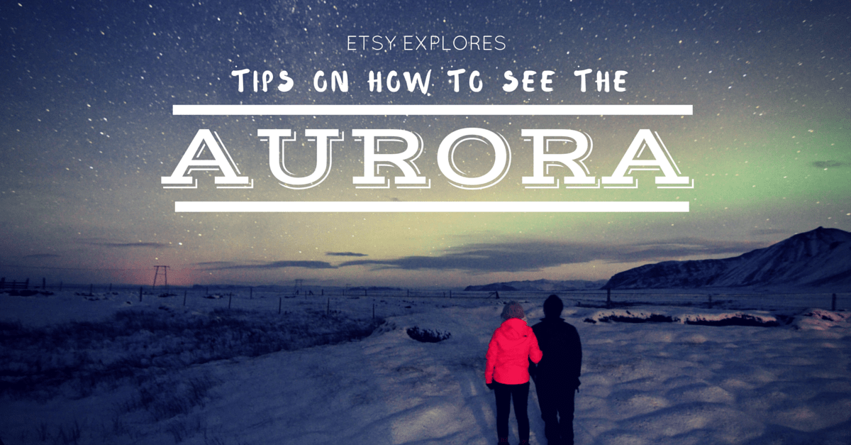Tips on How to See the Aurora