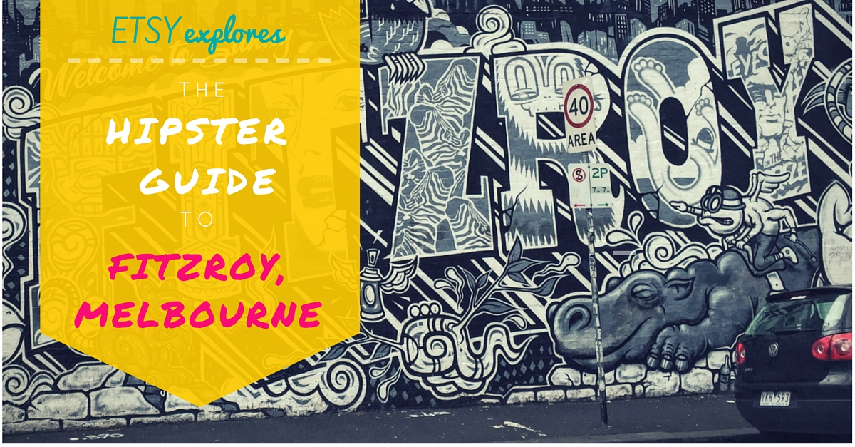 A Guide to Fitzroy: Melbourne's Hipster Neighbourhood