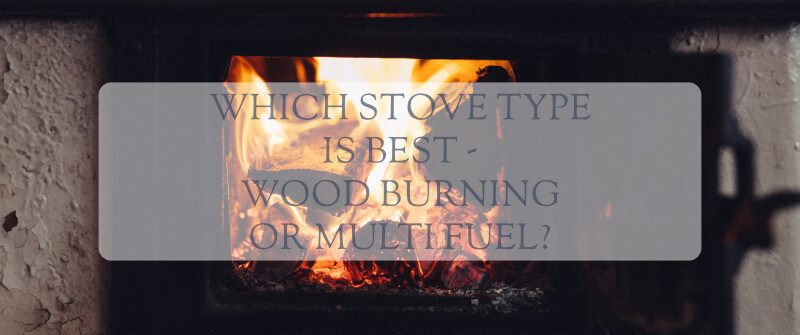 Which Type Of Stove Is Best Wood Burning Or Multi Fuel