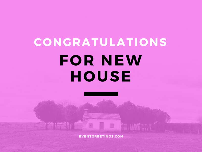 Congratulations Messages for New House \u2013 Events Greetings