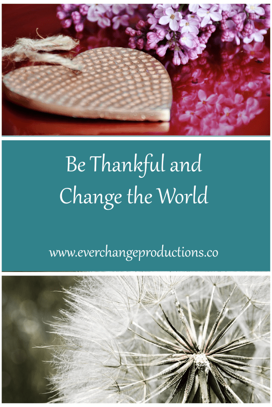 To be thankful might not change the entire the world, but for the handful of people you see on a consistent basis, you can definitely change their world.