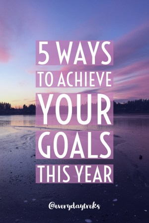 5 Ways to Achieve Your Goals this Year