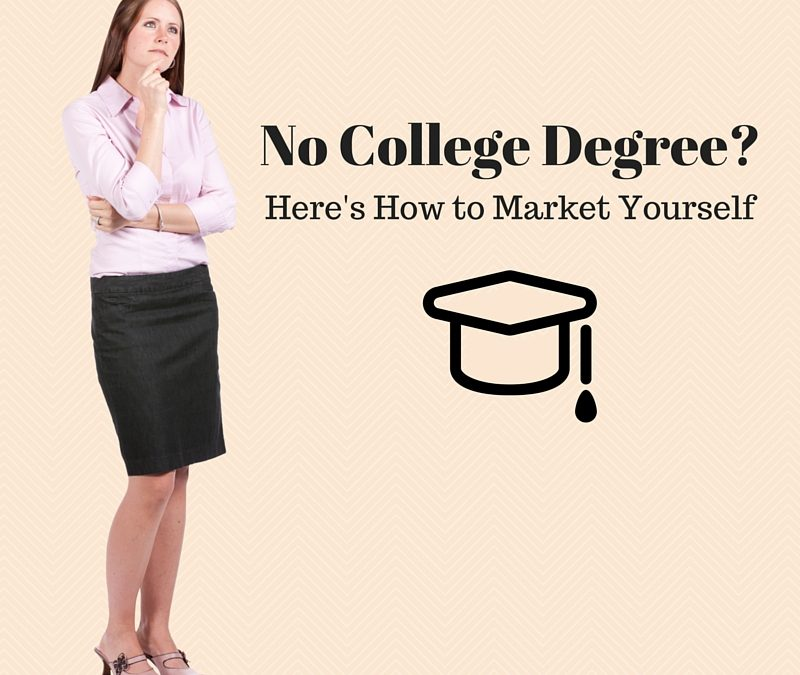 No College Degree? Here\u0027s How to Market Yourself Evolution