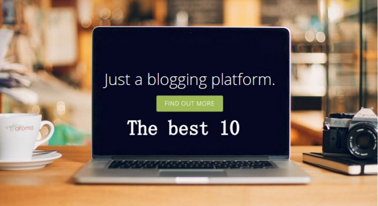 10 Best blogging platforms helps to Create your free blog