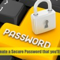 How To Create a Secure Password that you'll Remember