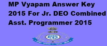 MP Vyapam Jr. DEO Combined Asst. Programmer Answer Key 2015