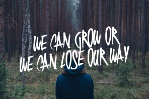 We Can Grow or We Can Lose Our Way