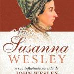 Novo livro sobre Susanna Wesley, e sua influência na vida de John Wesley