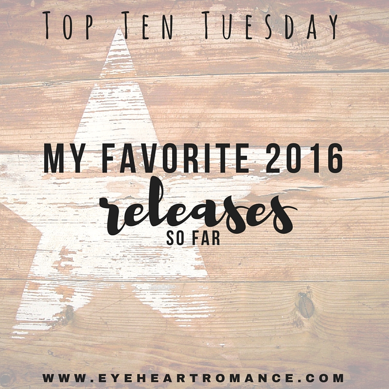 Top Ten Tuesday: My Favorite 2016 Releases So Far