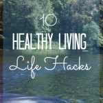 10 Healthy Living Life Hacks
