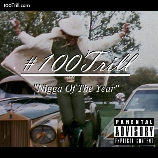 #100Trill - Nigga Of year Cover