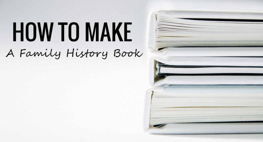 Create a Family History Book Family History Quick Start - how to make a family tree book