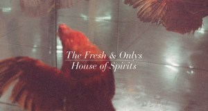 the-fresh-and-onlys-house-of-spirits-thumb