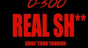 SBOE – 0-300 Real Sh*t (Ft. Trav & Fabdon) (50 Cent Diss)