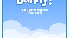 Danny! – Don't Forget About Me f. Chell