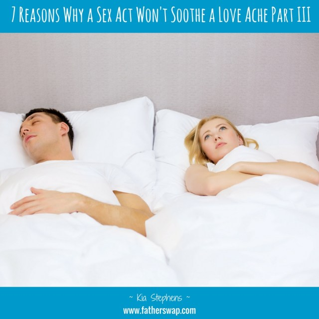 7 Reasons Why a Sex Act Won't Soothe a Love Ache:  Part III