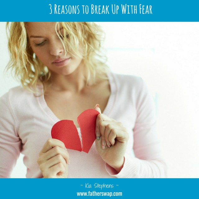 3 Reasons to Break Up With Fear