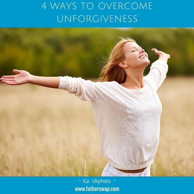 4 Ways to Overcome Unforgiveness