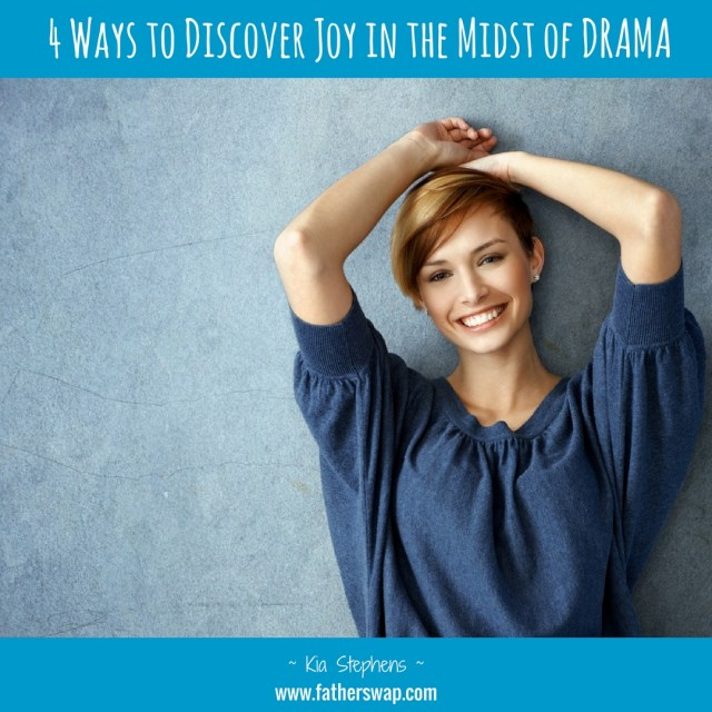 4 Ways to Discover Joy in the Midst of DRAMA