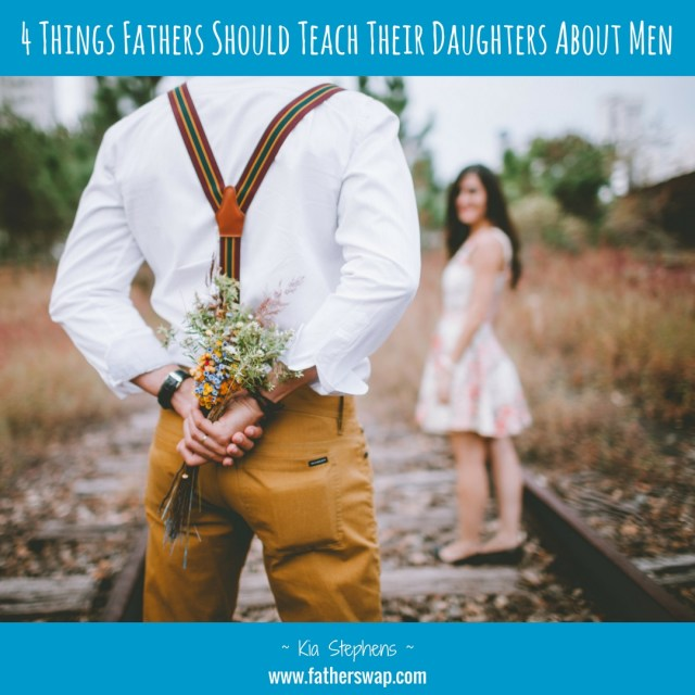 4 Things Fathers Should Teach Their Daughters About Men