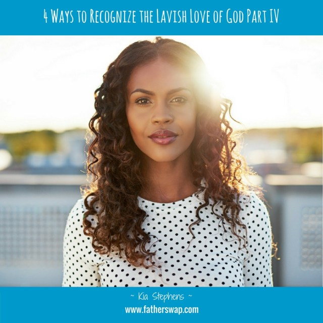 4 Ways to Recognize the Lavish Love of God Part IV