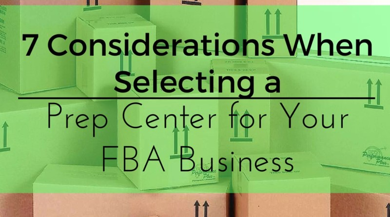 7 Considerations When Selecting a Prep Center for Your FBA Business