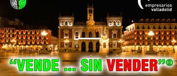 """CVE Vende Sin Vender Valladolid Edición 2018 Edición en abierto de """"Vende…Sin Vender""""® en Valladolid con la Confederación Vallisoletana de Empresarios (CVE)"""