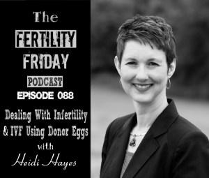 FFP 088 | IVF Using Donor Eggs | Egg Donation | Infertility | Donor Egg Bank USA | Heidi Hayes