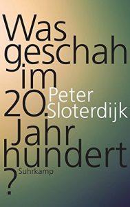 """Literatur: Peter Sloterdijk """"Was geschah im 20. Jahrhundert? Unterwegs zu einer Kritik der extremistischen Vernunft"""""""