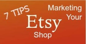 7 Marketing Tips for Etsy Sellers