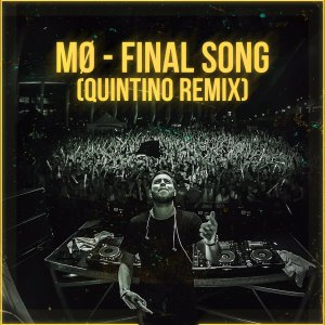 Final Song - Quintino Remix