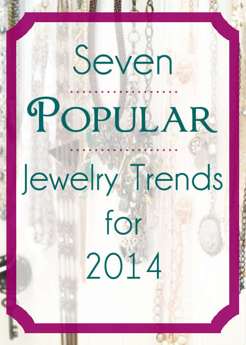 seven jewelry trends for 2014