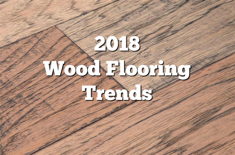 2018 Wood Flooring Trends 21 Trendy Flooring Ideas - FlooringInc Blog