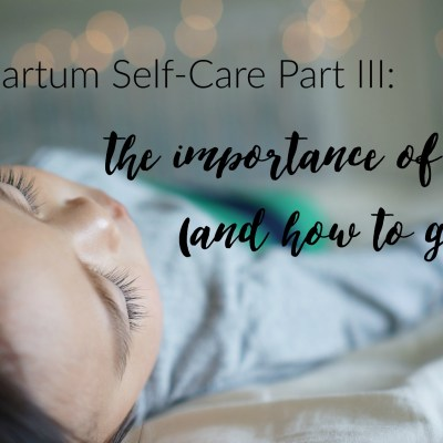 Postpartum Self-Care Part III: The Importance of Sleep (And How to Get It!)