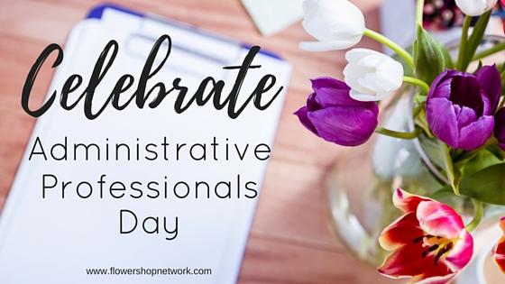 Celebrate Administrative Professionals Day