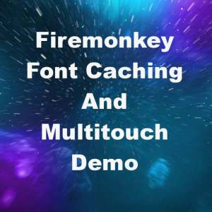 Delphi XE7 Firemonkey Font Caching Performance And Multitouch Demo