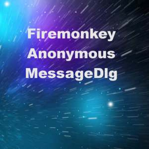 Delphi XE7 Firemonkey Nonblocking Message Dialog Anonymous Method