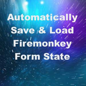 Delphi XE7 Firemonkey Save Load Restore Form State Android IOS