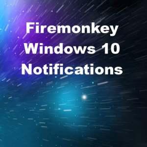 Delphi XE8 Firemonkey Windows 10 Notifications