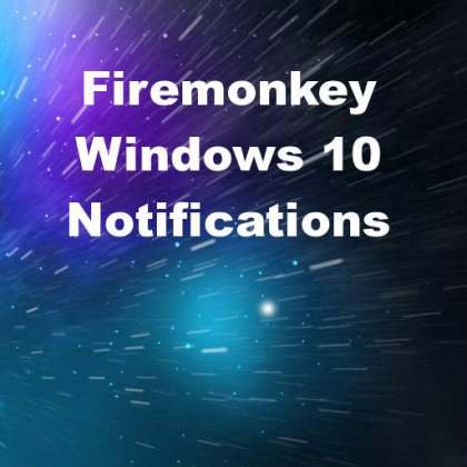 Delphi XE8 Firemonkey Windows 10 Notifications