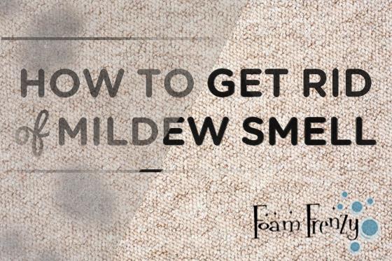 Get Rid Of Mildew Smell Foam Frenzy