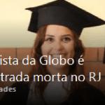 Jornalista de afiliada da Globo é encontrada morta no RJ