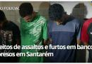 Suspeitos de assaltos e furtos em caixas de banco no oeste do Pará são presos em Santarém