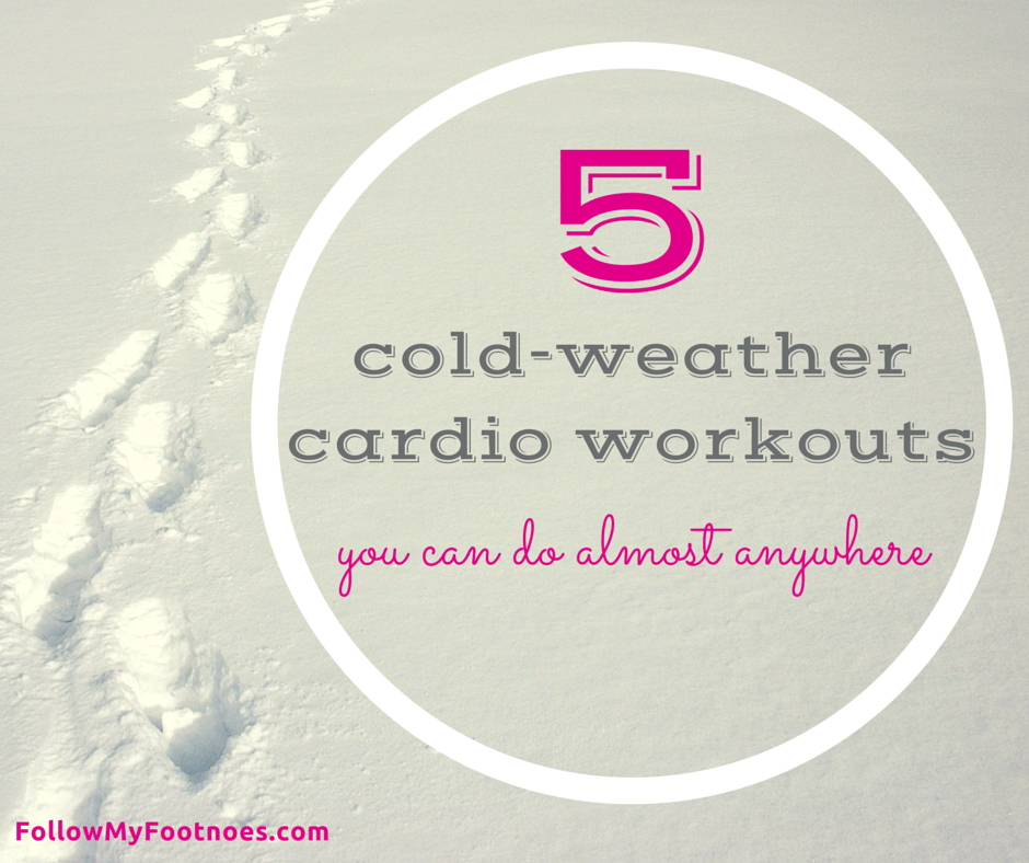 5 Cold-Weather Cardio Workouts You Can Do Almost Anywhere [followmyfootnotes.com]