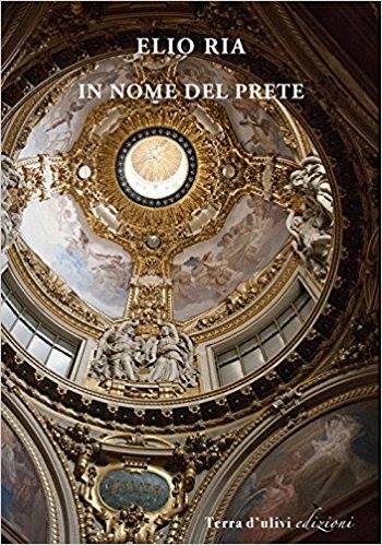 """Intervista a Elio Ria, autore del libro """"In nome del prete"""""""