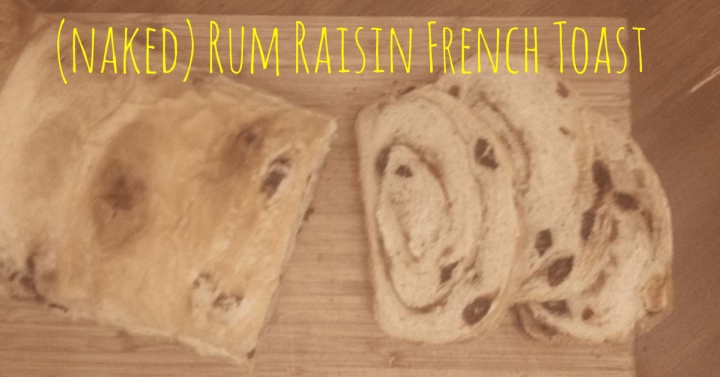 Rum Raisin French Toast